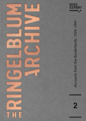 The Ringelblum Archive. Underground Archive of the Warsaw Ghetto. Vol.2: Accounts from the Borderlands, 1939-1941