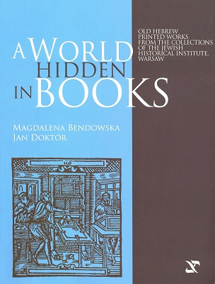 A World Hidden in Books. Old Hebrew Printed Works from the Collection of the Jewish Historical Institute, Warsaw